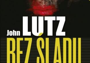 """John Lutz """"Bez śladu"""""""