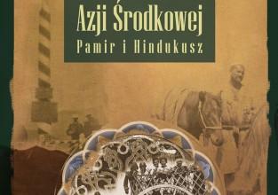 """Bronisław Grąbczewski """"Podróże po Azji Środkowej. Pamir i Hindukusz"""""""