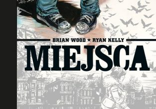 "Brian Wood, Ryan Kelly, ""Miejsca"""